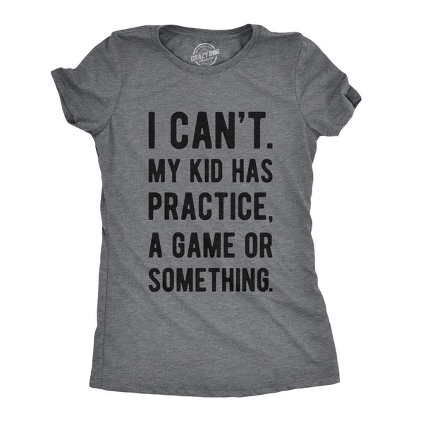 I Cant My Kid Has Practice A Game Or Something Tshirt