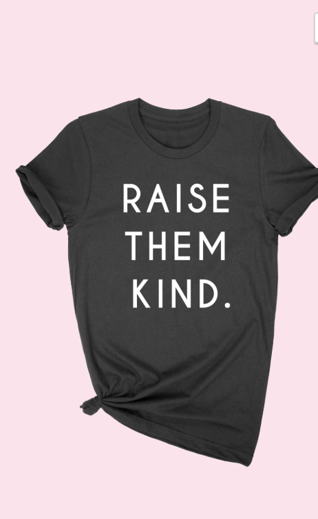Raise Them Kind Tee - Preorder