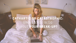 {RELATIONSHIPS} Should You Blog About Your Break-Up?