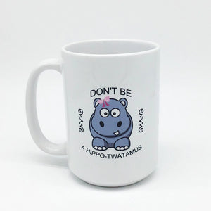DON'T BE A HIPPO-TWAT-AMUS