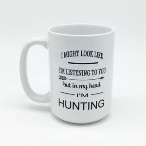 I MIGHT LOOK LIKE I'M LISTENING... HUNTING