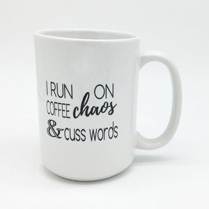 I RUN ON COFFEE, CHAOS AND CUSS WORDS