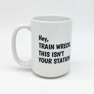 HEY TRAIN WRECK THIS ISN'T YOUR STATION