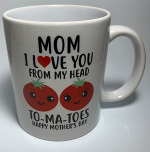 MOM, I LOVE YOU  FROM MY HEAD TO MY TO-MA-TOES