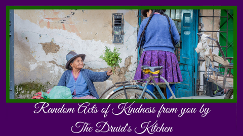 The Druid's Kitchen Random Acts of Kindness