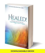 "Load image into Gallery viewer, Downloadable E-book- ""Healed!: Present-Day Stories of Divine Healing and How It Happens"" by Andy & Cathy Sanders"