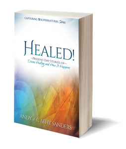 """Healed!: Present-Day Stories of Divine Healing and How It Happens"" by Andy & Cathy Sanders"