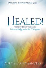 "Load image into Gallery viewer, ""Healed!: Present-Day Stories of Divine Healing and How It Happens"" by Andy & Cathy Sanders"