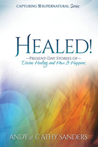 "Downloadable E-book- ""Healed!: Present-Day Stories of Divine Healing and How It Happens"" by Andy & Cathy Sanders"