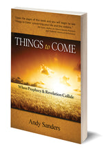 "Load image into Gallery viewer, ""Things to Come: When Prophecy and Revelation Collide"" by Andy Sanders"