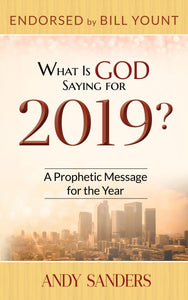 """What Is God Saying for 2019? A Prophetic Message for the Year"" by Andy Sanders - NOW IN STOCK!"