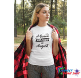 Tricou A Queen was born in August