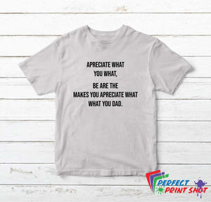 "Tricou ""Apreciate what you what"""