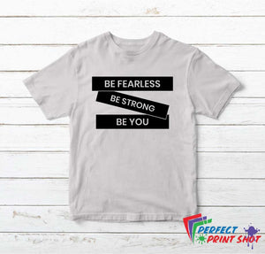Tricou Be fearless Be strong Be you