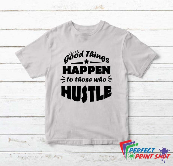 "Tricou ""Good Things Happen to those who Hustle"""