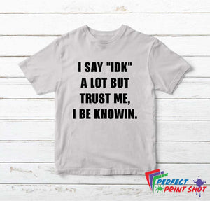 "Tricou ""I say idk a lot"""