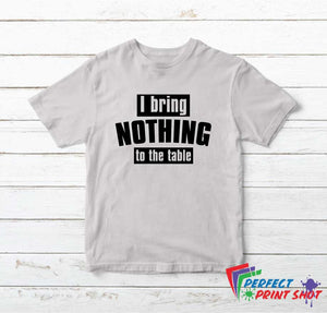 "Tricou ""I bring nothing to the table"""