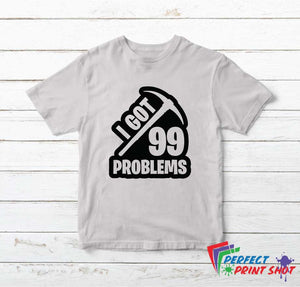 "Tricou ""I got 99 problems"""