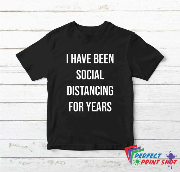 Tricou I have been social distancing for years
