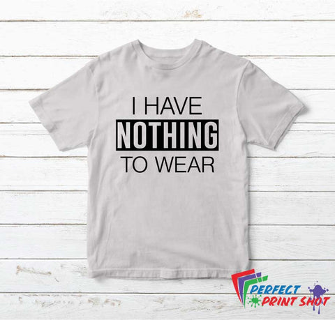 "Tricou ""I have nothing to wear"""