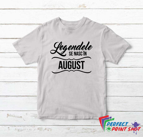 Tricou Legendele se nasc in August