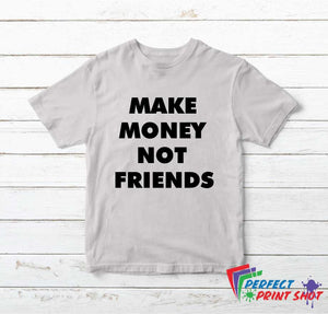 "Tricou ""Make money not friends"""