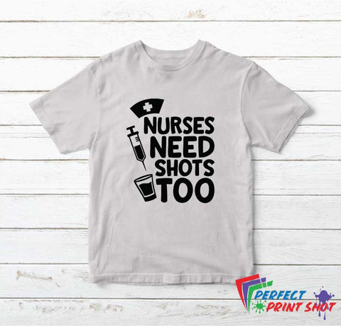 "Tricou ""Nurses need shots too"""