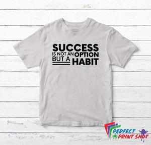 "Tricou ""Success is not an option but a habit"""