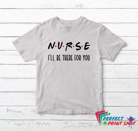 "Tricou ""Nurse - I'll be there for you"""