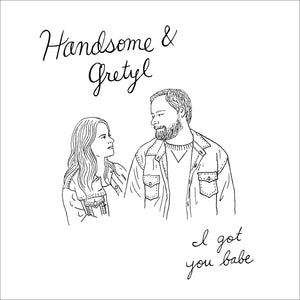 I Got You Babe by Handsome and Gretyl (Digital Single)