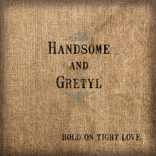 Load image into Gallery viewer, Hold On Tight Love by Handsome and Gretyl - physical CD