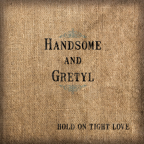 Hold On Tight Love by Handsome and Gretyl - physical CD