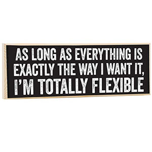 As Long As Everything is Exactly The Way I Want It, I'm Totally Flexible - Rustic Wooden Sign - Makes a Great Funny Gift Under $15!