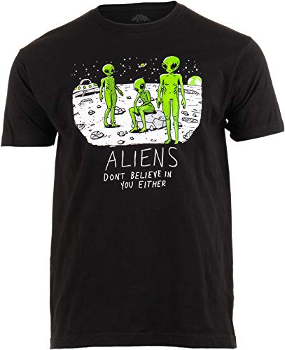 Aliens Don't Believe in You, Either | Funny UFO Hunter Space Men Women T-Shirt-(Adult,XL) Black