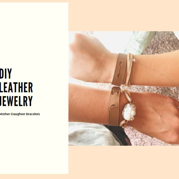 DIY LEATHER JEWELRY PROJECTS: MOTHER DAUGHTER BRACELETS