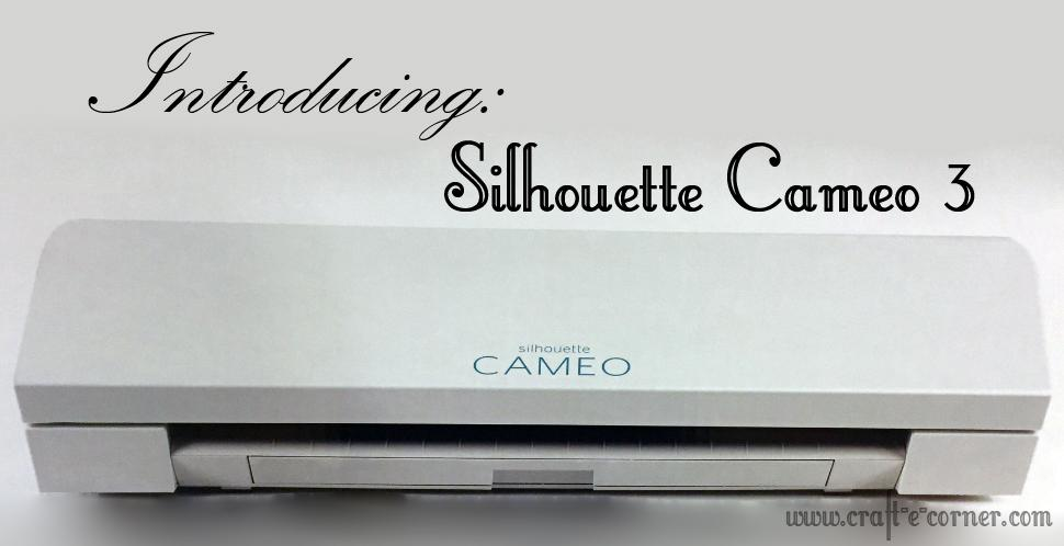 Introducing the Silhouette Cameo 3!