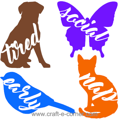 Dog tired, social butterfly, early bird, cat nap- design file!