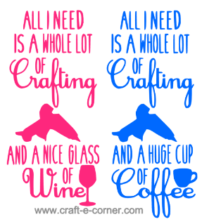 All I need is a whole lot of crafting and a nice glass of wine or All I need is a whole lot of crafting and a huge cup of coffee- exclusive heat transfer design! This would be perfect for the next girls weekend or cropped event!