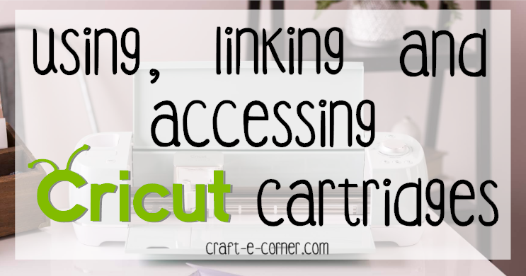 Using Linking And Accessing Cricut Cartridges In Cricut Design Space Craft E Corner