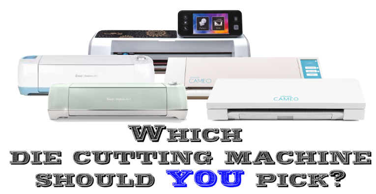Which die cutting machine should you choose? Silhouette Cameo 3, Cameo 2, Curio, Brother Scan N Cut, Explore Air and Explore Air 2.