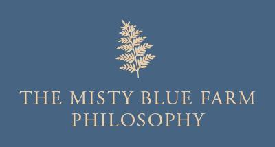 Misty Blue Farm Botanicals Philosophy