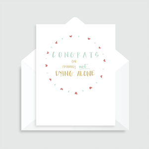 Congrats on Not Dying Alone white greeting card with inscription, blank inside