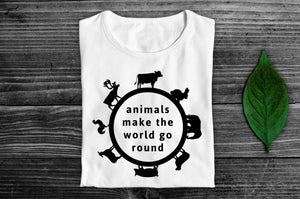 """Animals Make the World Go Round"" Vegan T-Shirt - 100% Organic Cotton (Unisex) Clothing Vegan Original"