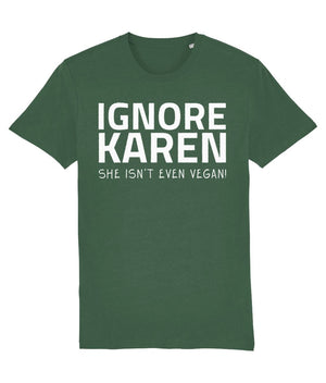 """Ignore Karen: She Isn't Even Vegan!"" - Those Vegan Guys T-Shirt - Dark Colours (Unisex) Clothing Vegan Original Bottle Green X-Small"