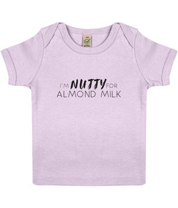 """I'm Nutty For Almond Milk"" Baby Lap Vegan T-Shirt Clothing Vegan Original 12-18 months Powder Pink"