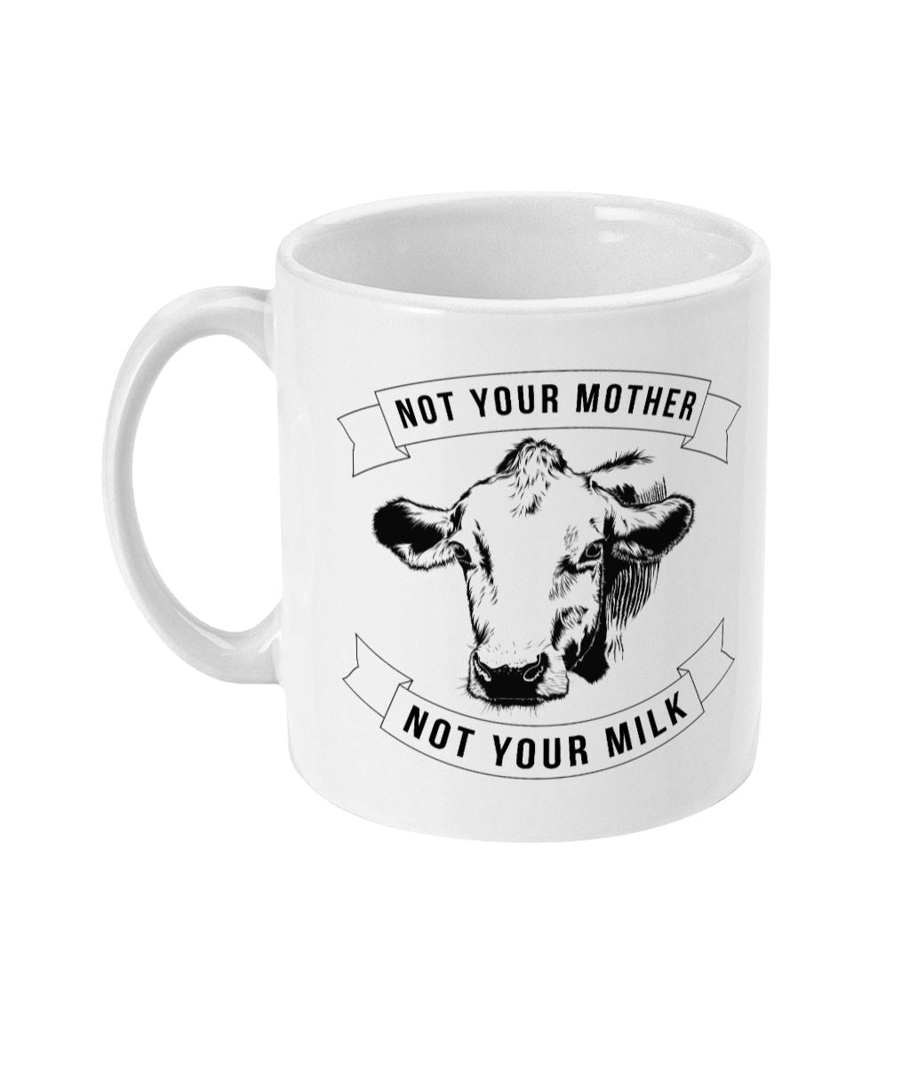 """Not Your Mother, Not Your Milk"" 11oz Vegan Mug Suggested Products Vegan Original Ceramic White"