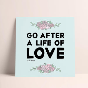 Giclée Art Print / Go After A Life Of Love-Art Print-The Optimist