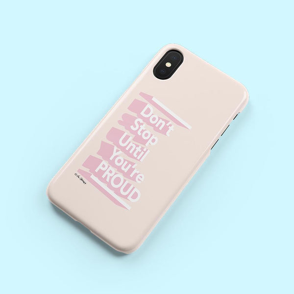 Phone Case / Don't Stop Until You're Proud