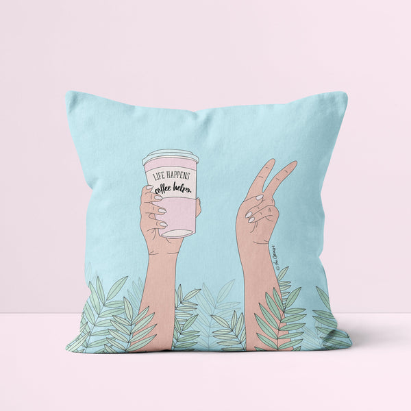 Throw Pillow / Life Happens - Coffee Helps
