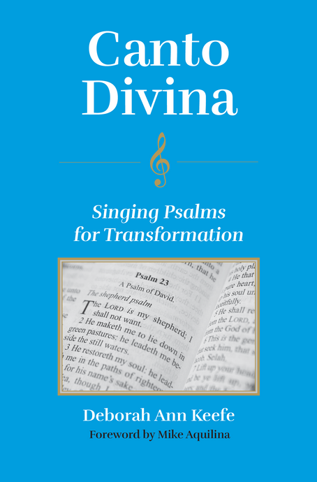 Canto Divina: Singing Psalms for Transformation by: Deborah Ann Keefe
